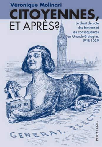 Citoyennes, Et Apr s ?: Le Droit de Vote Des Femmes Et Ses Cons quences En Grande-Bretagne, 1918-...