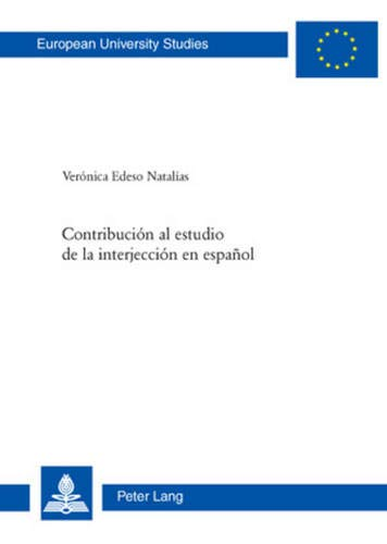 9783039117987: Contribución al estudio de la interjección en español (Europäische Hochschulschriften / European University Studies / Publications Universitaires Européennes) (Spanish Edition)