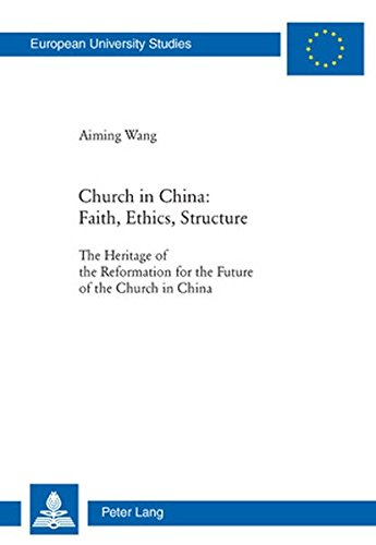 9783039118144: Church in China: Faith, Ethics, Structure: The Heritage of the Reformation for the Future of the Church in China (Europaeische Hochschulschriften / ... / Publications Universitaires Europeennes)