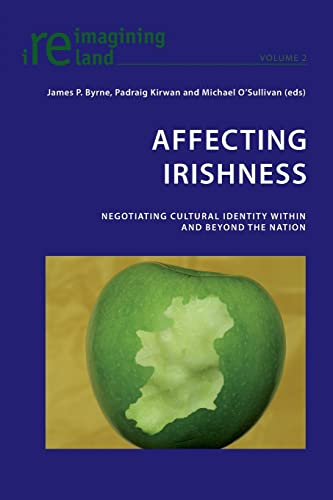 9783039118304: Affecting Irishness: Negotiating Cultural Identity Within and Beyond the Nation (Reimagining Ireland)