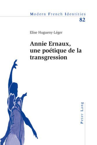 9783039118335: Annie Ernaux, une poétique de la transgression (Modern French Identities) (French Edition)
