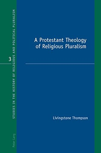 A Protestant Theology of Religious Pluralism (Studies in the History of Religious and Political ...