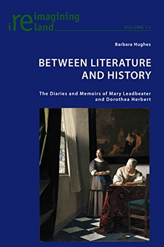 9783039118892: Between Literature and History: The Diaries and Memoirs of Mary Leadbeater and Dorothea Herbert (Reimagining Ireland)