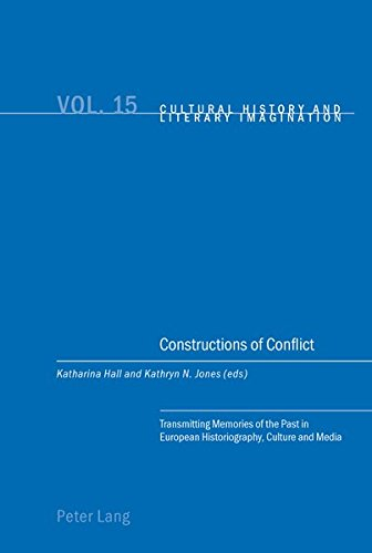 Constructions of Conflict: Transmitting Memories of the: Peter Lang AG,