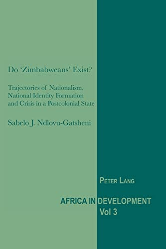 9783039119417: Do 'Zimbabweans' Exist?: Trajectories of Nationalism, National Identity Formation and Crisis in a Postcolonial State (Africa in Development)