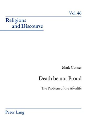 Death be not Proud: The Problem of the Afterlife (Religions and Discourse): Corner, Mark