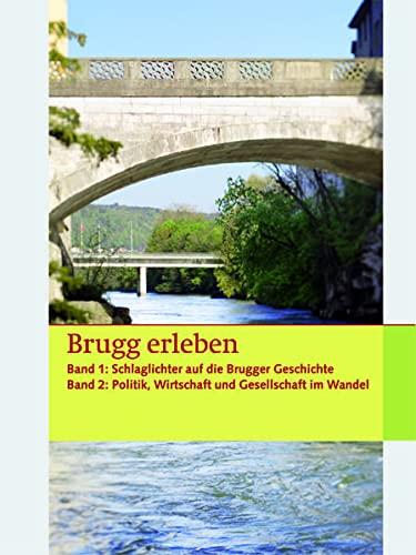 Brugg erleben. 2 Bände: Bd.1: Schlaglichter auf: Baldinger Fuchs Astrid,