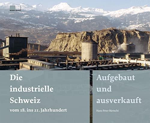 Die industrielle Schweiz vom 18. ins 21. Jahrhundert: Hans-Peter Bärtschi