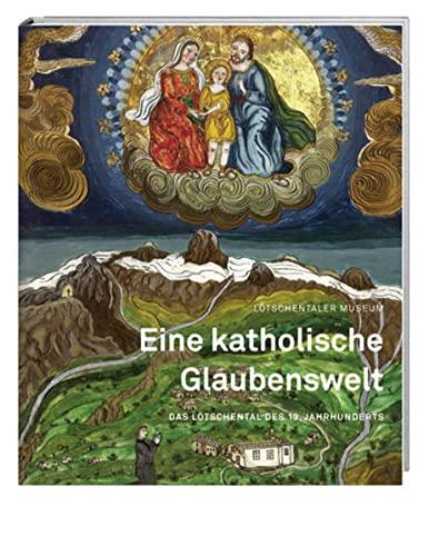 9783039191673: Eine katholische Glaubenswelt: Das Lötschental des 19. Jahrhunderts