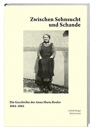 Zwischen Sehnsucht und Schande: Die Geschichte der Anna Maria Boxler 1884 1965 Herger, Lisbeth and ...
