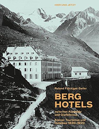 9783039193226: Berghotels zwischen Alpweide und Gipfelkreuz: Alpiner Tourismus und Hotelbau 1830-1920