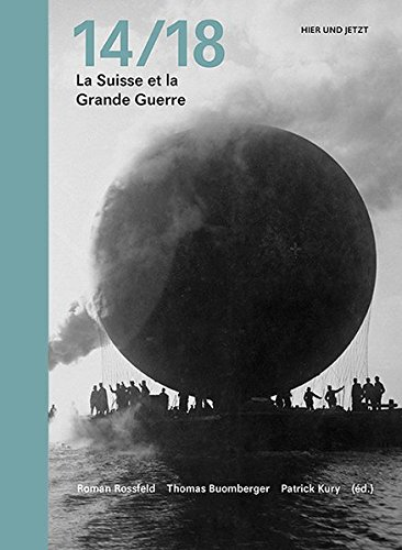 14/18 Die Schweiz und der Grosse Krieg: Roman Rossfeld