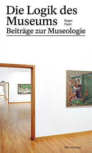 9783039193714: Die Logik des Museums: Beiträge zur Museologie