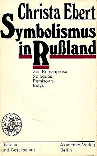 9783050006352: Symbolismus in Russland. Zur Romanprosa Sologubs, Remisows, Belys