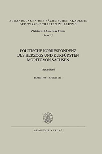 Politische Korrespondenz Des Herzogs Und Kurfursten Moritz Von Sachsen: Maurice;Brandenburg, Erich;...
