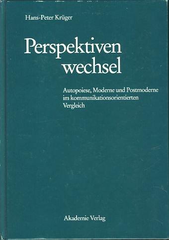 9783050019468: Perspektivenwechsel: Autopoiese, Moderne Und Postmoderne Im Kommunikationsorientierten Vergleich