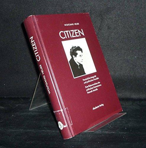 9783050021898: Citizen: Persoenliche Integritaet Und Politisches Handeln - Eine Rekonstruktion DES Politischen Humanismus Hannah Arendts