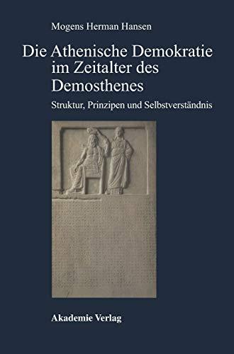 9783050022352: Die Athenische Demokratie im Zeitalter des Demosthenes: Struktur, Prinzipien und Selbstverständnis (Antike in Der Moderne)