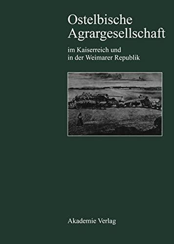 9783050024318: Ostelbische Agrargesellschaft Im Kaiserreich Und in Der Weimarer Republik: Agrarkrise, Junkerliche Interessenpolitik, Modernisierungstrategien