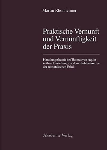 9783050025360: Praktische Vernunft und Vernünftigkeit der Praxis: Handlungstheorie bei Thomas von Aquin in ihrer Entstehung aus dem Problemkontext der aristotelischen Ethik