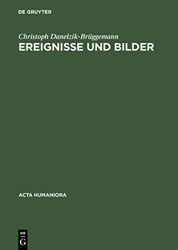 Ereignisse Und Bilder: Bildpublizistik Und Politische Kultur in Deutschland Zur Zeit (Acta ...