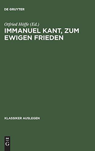 Immanuel Kant, zum ewigen Frieden (Klassiker Auslegen): Otfried Höffe