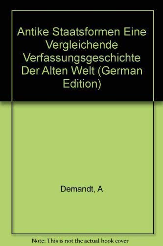 Antike Staatsformen Eine Vergleichende Verfassungsgeschichte Der Alten Welt (German Edition): ...