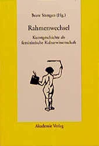 9783050028552: Rahmenwechsel: Kunstgeschichte Als Feministische Kulturwissenschaft (German Edition)