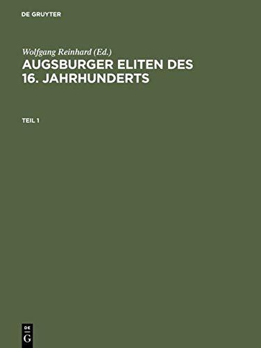9783050028613: Augsburger Eliten des 16. Jahrhunderts: Prosopographie wirtschaftlicher und politischer Führungsgruppen 1500-1620