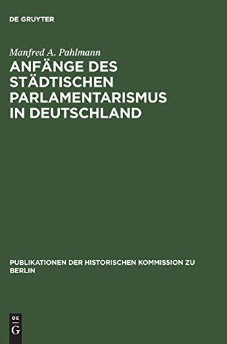 9783050030418: Anfänge des städtischen Parlamentarismus in Deutschland (Publikationen der Historischen Kommission zu Berlin) (German Edition)
