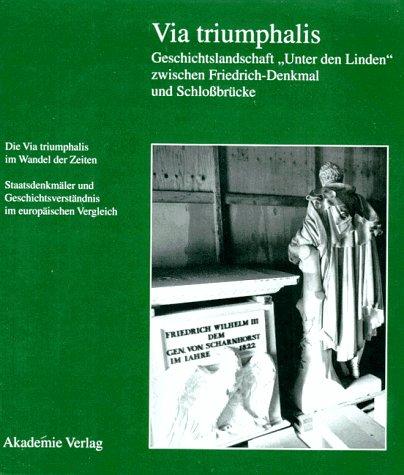 "Via triumphalis. Geschichtslandschaft ""Unter den Linden"" zwischen"
