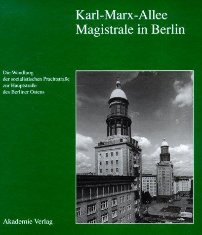 9783050030593: Karl-Marx-Allee - Magistrale in Berlin Die Wandlung Der Sozialistischen Prachtstrabe Zur Hauptstrasse (Publikationen der Historischen Kommission zu Berlin)