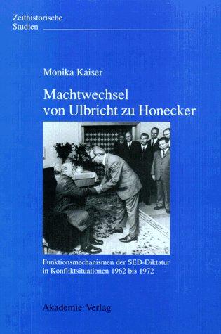 9783050031217: Machtwechsel Von Ulbricht Zu Honecker - Funktionsmechanismen Der Sed-Diktatur in Konfilktsituationen 1962 Bis 1972 (Zeithistorische Studien)