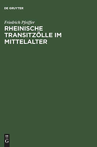Rheinische Transitzölle im Mittelalter: Pfeiffer, Friedrich: