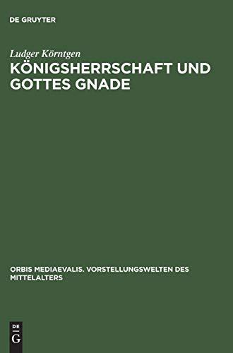 9783050034034: Königsherrschaft und Gottes Gnade (Orbis Mediaevalis. Vorstellungswelten Des Mittelalters) (German Edition)