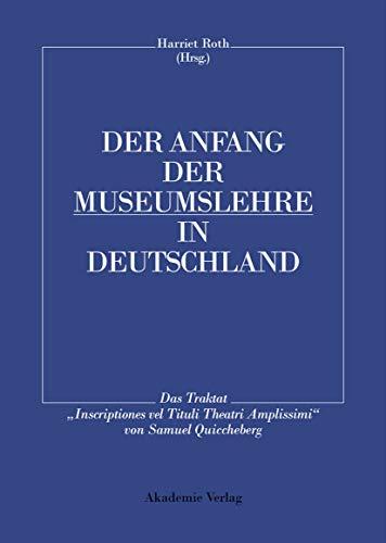 9783050034904: Der Anfang Der Museumslehre in Deutschland: Das Traktat inscriptiones Vel Tituli Theatri Amplissimi Lateinisch - Deutsch