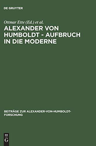 Alexander von Humboldt. Aufbruch in die Moderne.: ETTE, Ottmar, et al.: