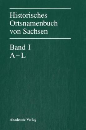 9783050037288: Historisches Ortsnamenbuch Von Sachsen: Band I: A-L, Band II: M-Z, Band III: Apparat Und Register