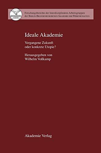 9783050037394: Ideale Akademie: Vergangene Zukunft oder konkrete Utopie (Forschungsberichte, Berlin-Brandenburgische Akademie der Wissenschaften), Band 11)