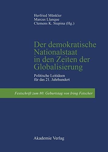 9783050037561: Der demokratische Nationalstaat in den Zeiten der Globalisierung: Politische Leitideen für das 21. Jahrhundert. Festschrift zum 80. Geburtstag von Iring Fetscher