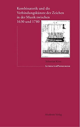9783050037653: Kombinatorik und die Verbindungskünste der Zeichen in der Musik zwischen 1630 und 1780 (Literaturforschung) (German Edition)