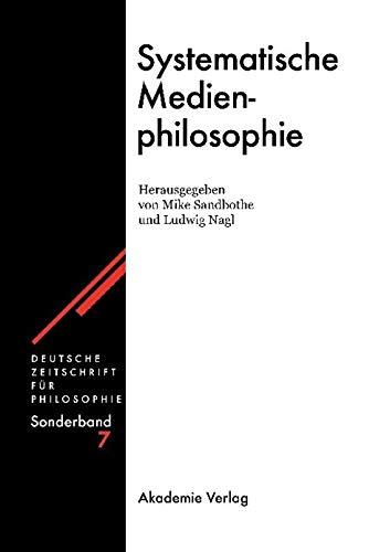 9783050038469: Systematische Medienphilosophie (Deutsche Zeitschrift Fur Philosophie. Sonderband) (German Edition)