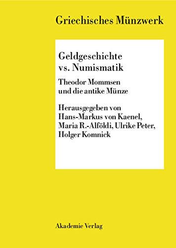 9783050040424: Geldgeschichte vs. Numismatik: Theodor Mommsen und die antike Münze (Griechisches Munzwerk)