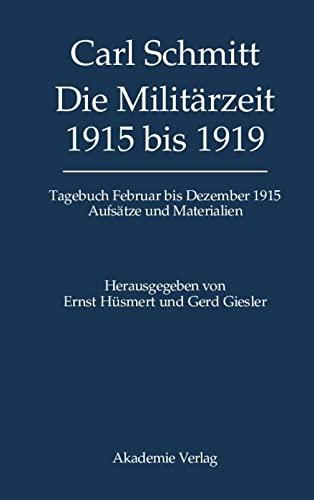 9783050040790: Carl Schmitt. Die Militärzeit 1915 bis 1919: Tagebuch Februar bis Dezember 1915. Aufsätze und Materialien