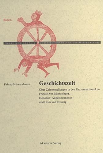 Geschichtszeit: Über Zeitvorstellungen in Den Universalchroniken Frutolfs Von Michelsberg, Honorius...
