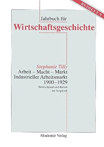 9783050042336: Arbeit - Macht - Markt. Industrieller Arbeitsmarkt 1900-1929 (Jahrbuch Fur Wirtschaftsgeschichte. Beihefte) (German Edition)