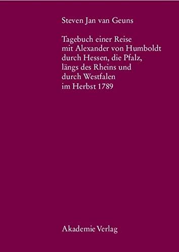 9783050043210: Steven Jan Van Geuns. Tagebuch Einer Reise Mit Alexander Von Humboldt Durch Hessen, Die Pfalz, L�ngs Des Rheins Und Durch Westfalen Im Herbst 1789 (Beitrage Zur Alexander-Von-Humboldt-Forschung)