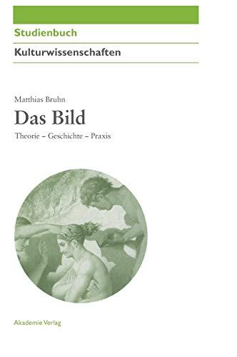 9783050043678: Das Bild: Theorie - Geschichte - Praxis (Akademie Studienbücher Kulturwissenschaften)