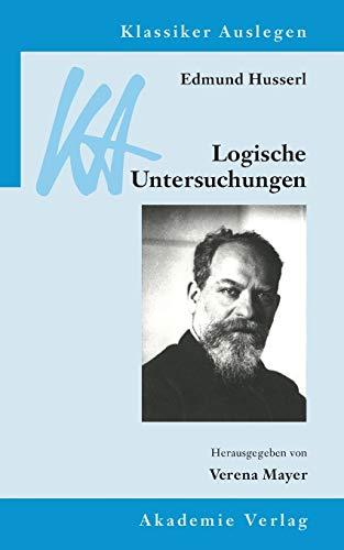 Edmund Husserl: Logische Untersuchungen: 35 (Klassiker Auslegen)