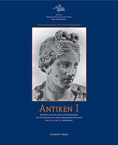 9783050043982: Antike Skulpturen 1: Kurfürstliche und königliche Erwerbungen für die Schlösser und Gärten Brandenburg-Preußens vom 17. bis zum 19. Jahrhundert